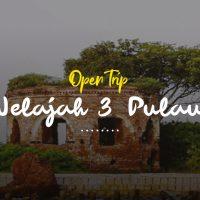 Open Trip Jelajah 3 Pulau
